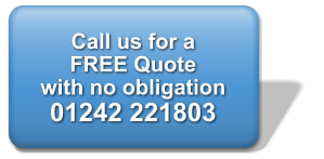 Call us for a  FREE Quote with no obligation 01242 221803